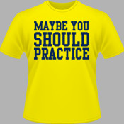Maybe You Should Practice